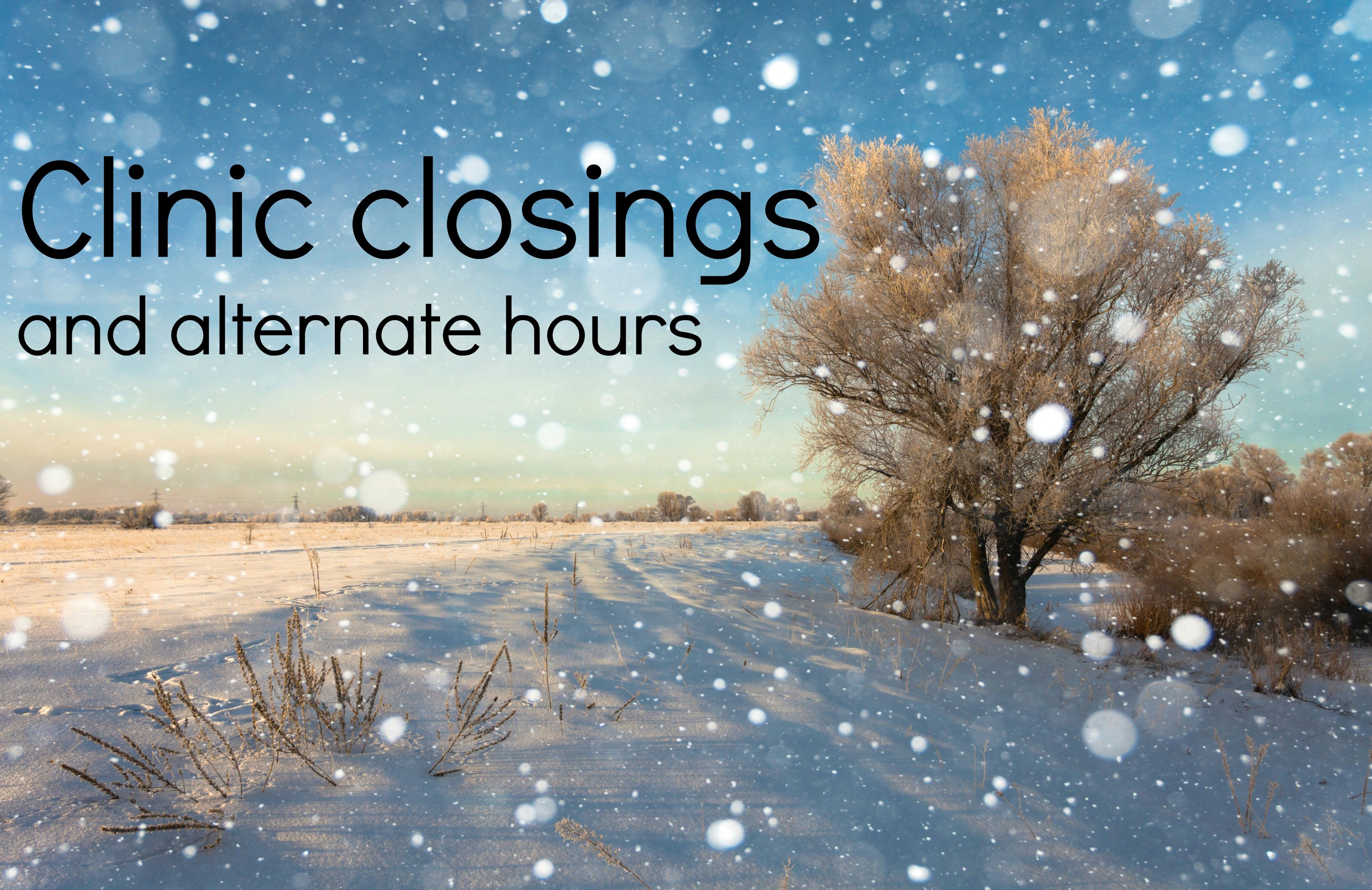 """A photo shows snow and the words """"clinic closings and alternate hours."""""""